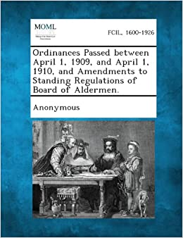 Book Ordinances Passed Between April 1, 1909, and April 1, 1910, and Amendments to Standing Regulations of Board of Aldermen.