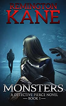 Monsters (A Detective Pierce Novel Book 1) by [Kane, Remington]
