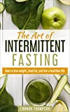 #7: Intermittent Fasting: The Art of Intermittent Fasting - How to Lose Weight, Shed Fat, and Live a Healthier Life