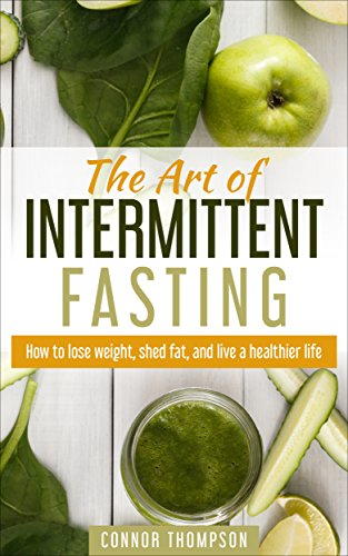Intermittent Fasting: The Art of Intermittent Fasting: How to Lose Weight, Shed Fat, and Live a Healthier Life (Best Exercise To Burn Belly Fat For Men)