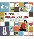 Mission: Organization - Strategies and Solutions to Clear Your Clutter