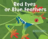 Red Eyes or Blue Feathers: A Book About Animal Colors (Animal Wise)