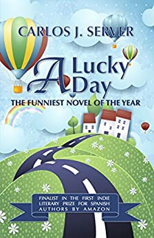 A Lucky Day: Finalist in the Indie Literary Prize Contest by Amazon by [Server, Carlos J.]