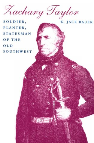(Zachary Taylor: Soldier, Planter, Statesman of the Old Southwest)