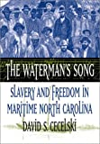 The Waterman's Song: Slavery and Freedom in Maritime North Carolina, David S. Cecelski, 0807849723
