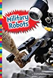 img - for Military Robots (Robotics in Our World) book / textbook / text book
