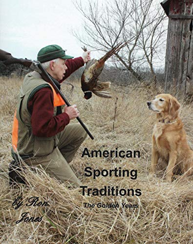 American Sporting Traditions: The Golden years of Classic Shotguns & Traditional Hunting by [Jones, Ronald]
