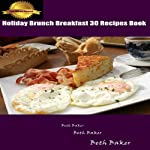 Holiday Brunch Breakfast: 30 Recipes Book | Beth Baker