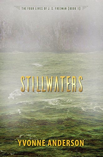 Book: Stillwaters (The Four Lives of J. S. Freeman Book 1) by Yvonne Anderson