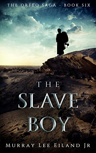 The Slave Boy (The Orfeo Saga Book 6) by [Eiland Jr., Murray Lee]