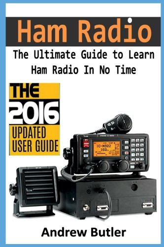 Ham Radio: The Ultimate Guide to Learn Ham Radio In No Time (Ham radio, Self reliance, Communication, Survival, User Guide, Entertainments) (Radio, guide, reference books,how to operate) (Volume 1)