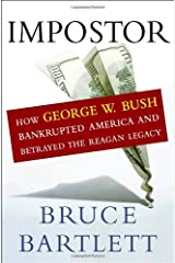 Impostor: How George W. Bush Bankrupted America and Betrayed the Reagan Legacy Hardcover
