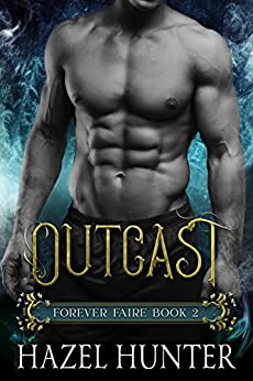 Outcast (Book 2 of Forever Faire): A Serial Fae Fantasy Romance by [Hunter, Hazel]