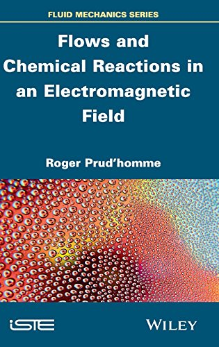 Flows and Chemical Reactions in an Electromagnetic Field (Fluid Mechanics Series)