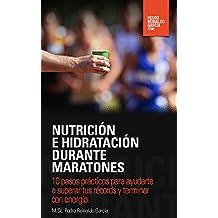 Nutrición e Hidratación durante Maratones: 10 pasos prácticos para ayudarte a superar tus récords y terminar con energía (Spanish Edition)