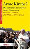 Arme Kirche?: Die Botschaft des Papstes in der Diskussion (Theologie kontrovers)