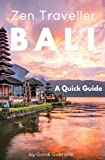 BALI - Zen Traveller: A Quick Guide (Zen Traveller Guides) (Volume 1)