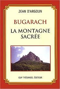 Bugarach : la montagne sacrée par Jean d' Argoun