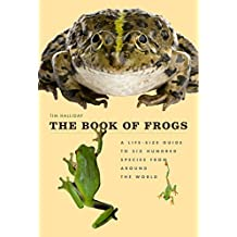 The Book of Frogs: A Life-Size Guide to Six Hundred Species from around the World