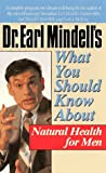 Dr. Earl Mindell's What You Should Know about Natural Health for Men, Earl L. Mindell, 0879837535