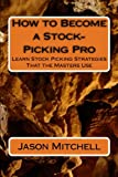 How to Become a Stock-Picking Pro: Learn Stock Picking Strategies That the Masters Use