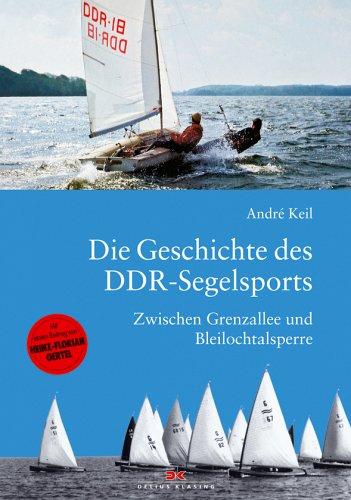 Die Geschichte des DDR-Segelsports: Zwischen Grenzallee und Bleilochtalsperre