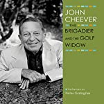 The Brigadier and the Golf Widow: The John Cheever Audio Collection | John Cheever