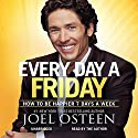 Every Day a Friday: How to Be Happier 7 Days a Week Audiobook by Joel Osteen Narrated by Joel Osteen