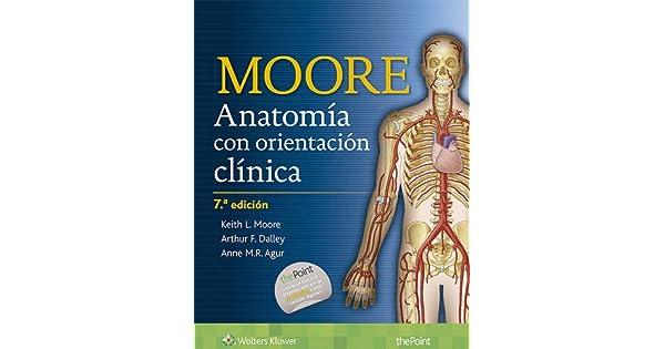 Anatomía con orientación clínica: Dr. Keith L. Moore MSc PhD FIAC ...
