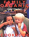 Family Organic Cookbook, Carol Charlton, 0715310798