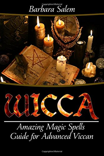 Wicca: Amazing Magic Spells Guide For Advanced Wiccan (Wicca Books, Wicca Basics, Wicca for Beginners, Wicca Spells, Witchcraft) (Volume 5) pdf epub
