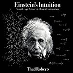 Einstein's Intuition: Visualizing Nature in Eleven Dimensions | Thad Roberts