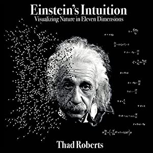Einstein's Intuition: Visualizing Nature in Eleven Dimensions Hörbuch