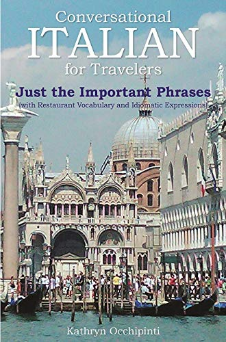 Conversational Italian For Travelers Just The Important Phrases With Restaurant Vocabulary And Idiomatic Expressions English And Italian Edition Kathryn Occhipinti 9780990383420 Amazon Com Books