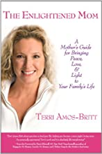The Enlightened Mom: A Mother's Guide for Bringing Peace, Love & Light to Your Family's Life