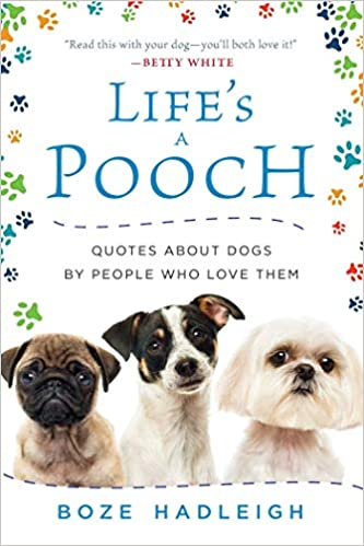 Lifes A Pooch Quotes About Dogs By People Who Love Them Boze