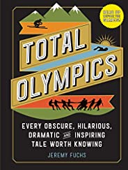 Total Olympics: Every Obscure, Hilarious, Dramatic, and Inspiring Tale Worth Knowing (English Edition)