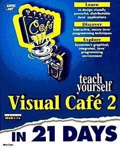 Teach Yourself Visual Cafe 2 in 21 Days (Sams Teach Yourself)