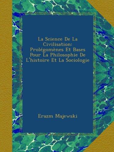 La Science De La Civilisation: Prolégomènes Et Bases Pour La Philosophie De L'histoire Et La Sociologie (French Edition) ebook