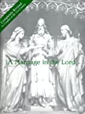 A Marriage in the Lord, William P. Steinhauser and Francis P. Hannigan, 0940679019