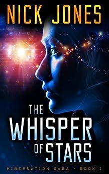 The Whisper of Stars: A Science-Fiction Thriller (Hibernation Series Book 1) by [Jones, Nick]