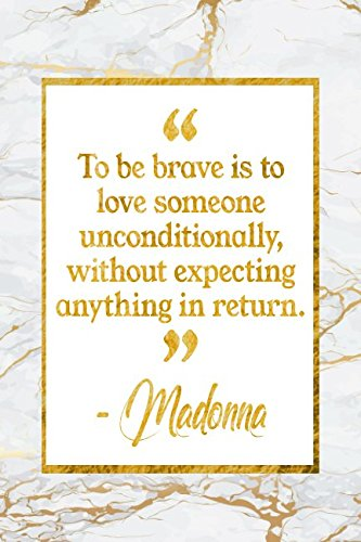 To Be Brave Is To Love Someone Unconditionally, Without Expecting Anything In Return: Marble Gold Madonna Quote Notebook PDF