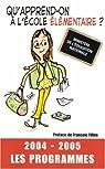 Qu'apprend-on à l'école élémentaire ? : Les Programme 2004-2005 par Fillon