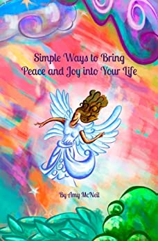 Simple Ways to Bring Peace and Joy into Your Life by [McNeil, Amy]