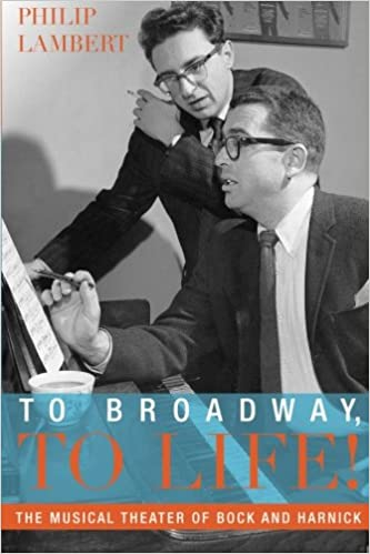 To Broadway, To Life!: The Musical Theater of Bock and Harnick (Broadway Legacies)