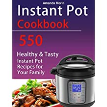 Instant Pot Cookbook: 550 Healthy and Tasty Instant Pot Recipes for Your Family
