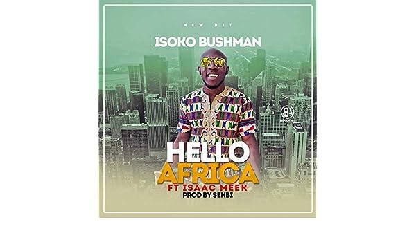 Hello Africa by Isoko Bushman (feat  Isaac Meek) on Amazon