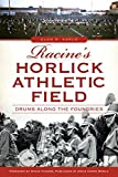 Racine's Horlick Athletic Field: Drums Along the Foundries (Landmarks)