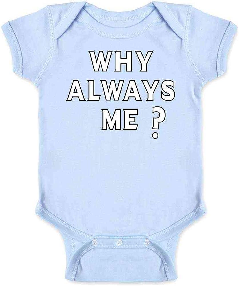 Infant Bodysuit Why Always Me