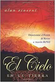 El Cielo en la Tierra: Destando el Poder del Reino a través Suyo ...